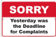 Sorry. Yesterday Was The Deadline For Complaints.  embossed aluminium sign 300mm x 200mm  (sf)